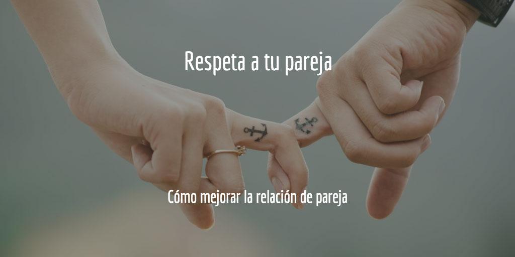 Cómo mejorar la relación de pareja: respetar a la pareja