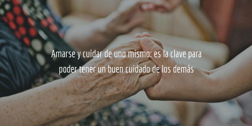 La clave para cuidar bien a los demás es cuidarse y amarse a uno mismo