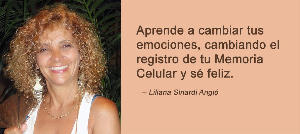 Aprende a cambiar tus emociones, cambiando el registro de tu Memoria Celular y sé feliz - Liliana Sinardi