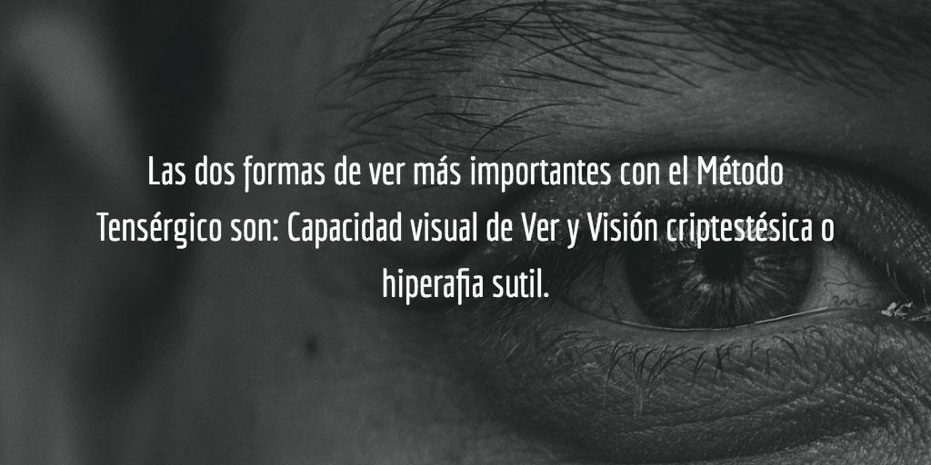 Las dos formas de ver más importantes con el Método Tensérgico son: Capacidad visual de Ver y Visión criptestésica o hiperafia sutil