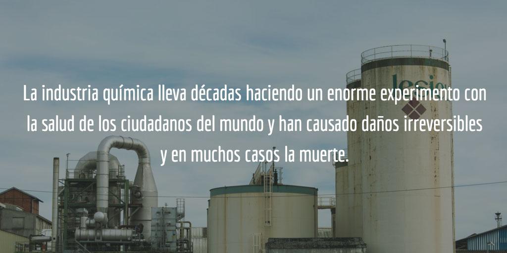 La industria química lleva décadas haciendo un enorme experimento con la salud de los ciudadanos del mundo y han causado daños irreversibles y en muchos casos la muerte.