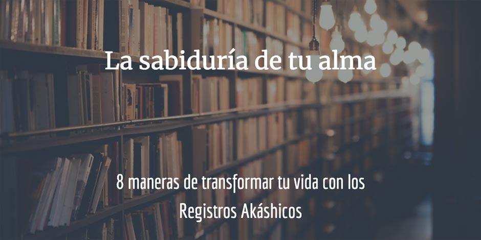 8 maneras de transformar tu vida con los Registros Akáshicos: sabiduría de tu alma