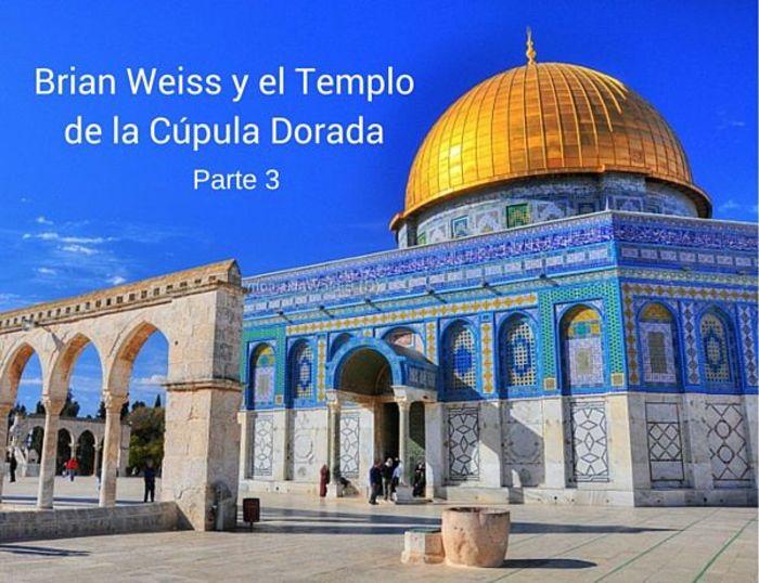 Brian Weiss y el Templo de la Cúpula Dorada. Parte 3