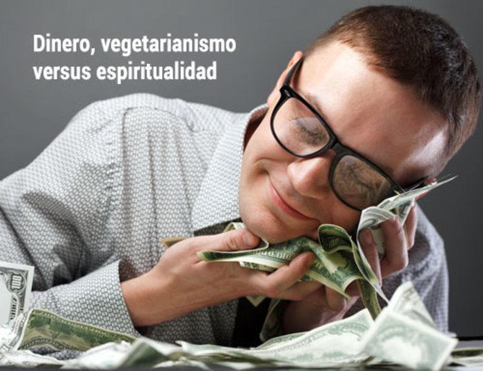 Dinero, vegetarianismo versus espiritualidad