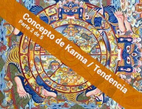 El concepto de karma-tendencia, 2ª parte. El significado último de la vida.