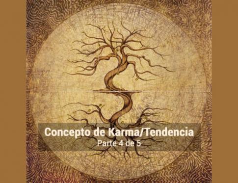 Profundizando en el concepto de karma o tendencia. Parte 4.