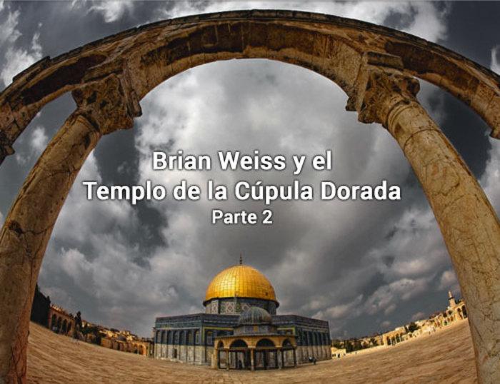 Brian Weiss y el Templo de la Cúpula Dorada. Parte 2