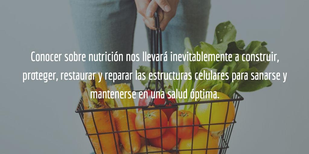 La nutrición nos llevará inevitablemente a construir, proteger, restaurar y reparar las estructuras celulares para mantener una salud óptima