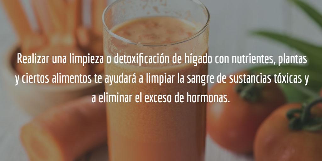 Realizar una limpieza o detoxificación de hígado con nutrientes, plantas y ciertos alimentos te ayudará a limpiar la sangre de sustancias tóxicas y a eliminar el exceso de hormonas